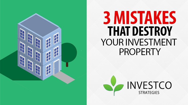 3 Mistakes That Destroy An Investment Property…