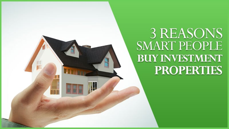 3 Reasons Smart People Buy Investment Properties…